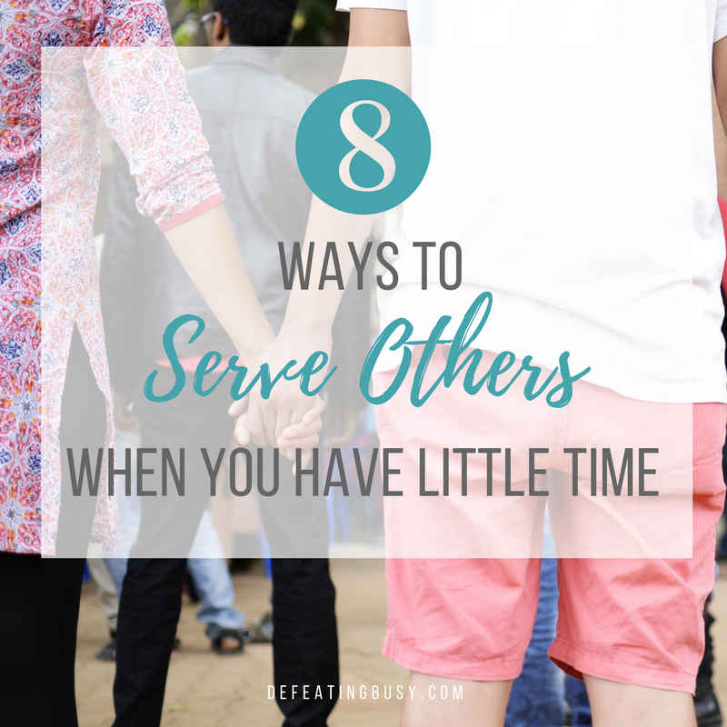 8 Ways to Serve Others When You Have Little Time