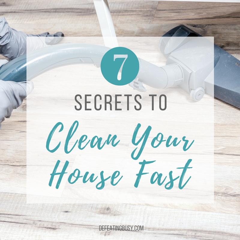 7 Secrets to Clean Your House Fast