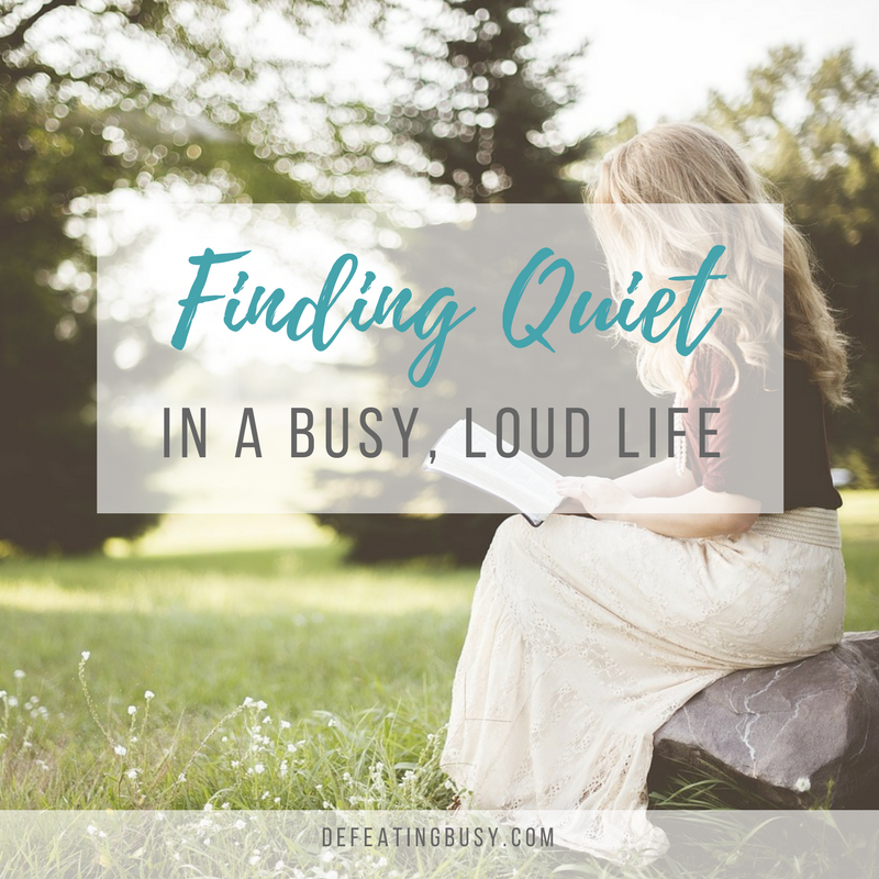 Finding Quiet in a Busy, Loud Life