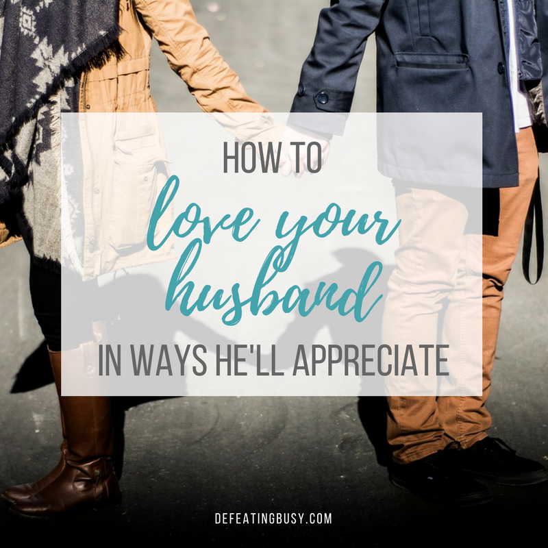 How to Love Your Husband in Ways He'll Appreciate