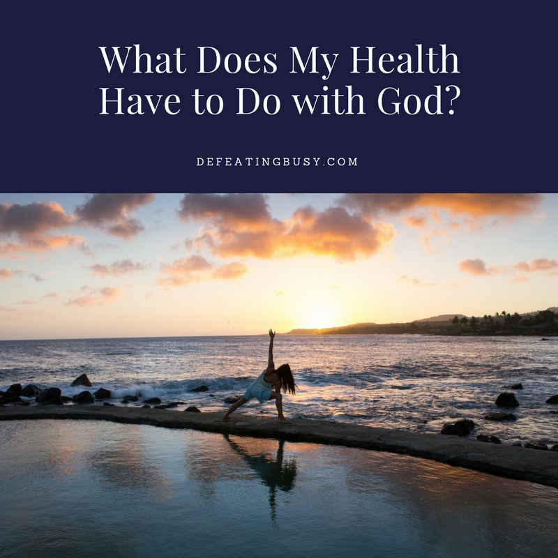 What Does My Health Have to do with God?