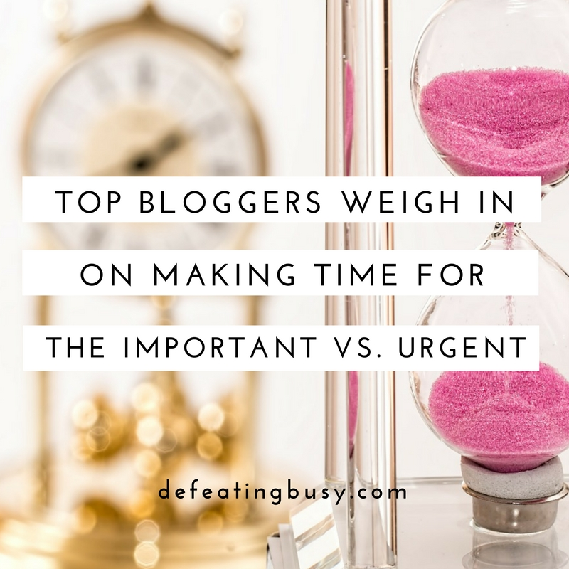 Top Bloggers Weigh In on Making Time for the Important vs. Urgent