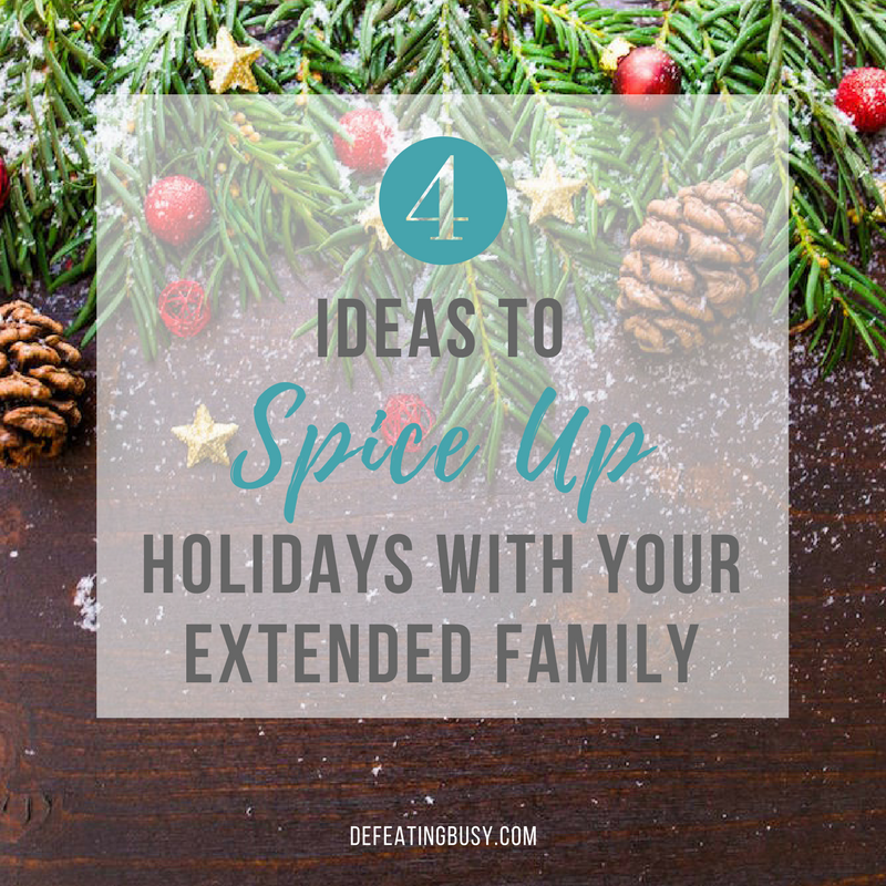 4 Ideas to Spice Up Holidays with Your Extended Family
