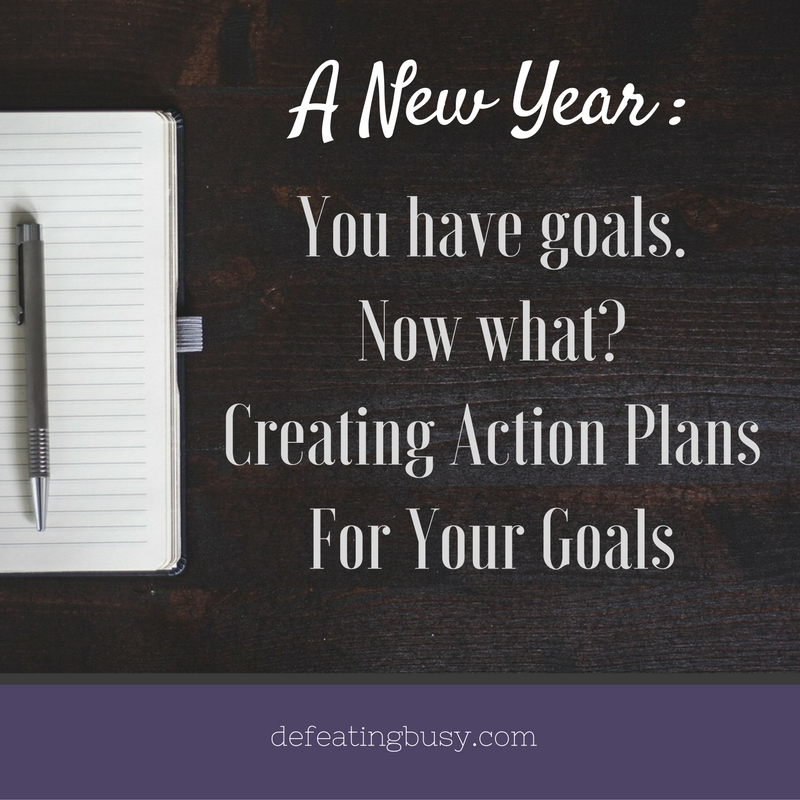 A New Year: You Have Goals. Now What? Creating Action Plans for Your Goals