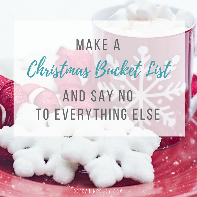 Make a Christmas Bucket List and Say No to Everything Else