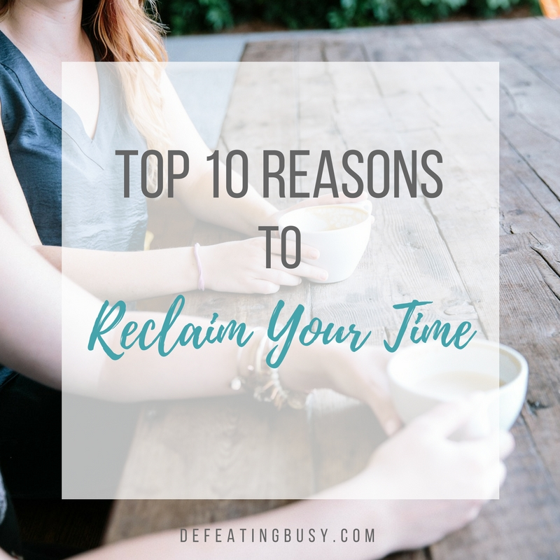 Top 10 Reasons to Reclaim Your Time