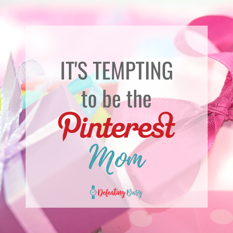It's Tempting to Be the Pinterest Mom