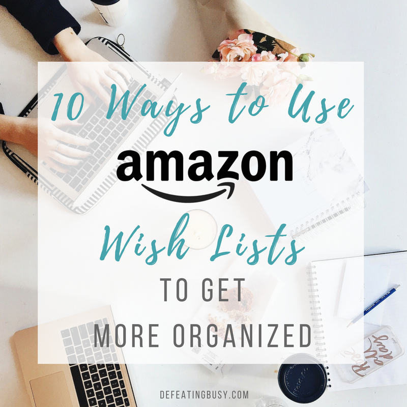 10 Ways to Use Amazon Wish Lists to Get More Organized