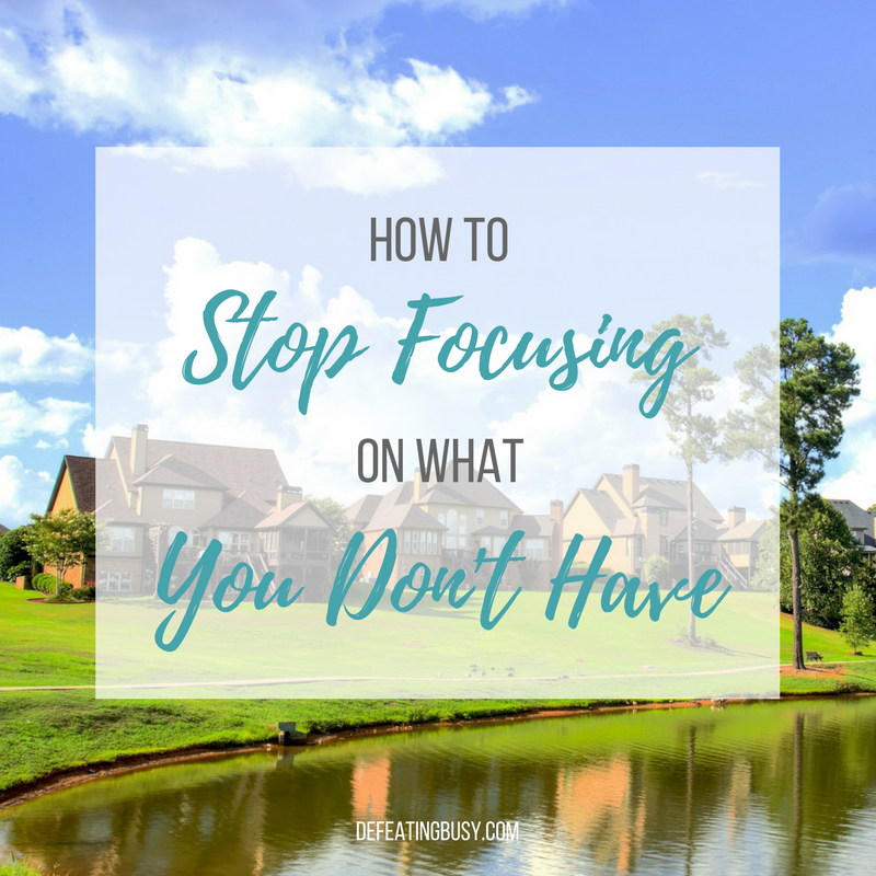 How to Stop Focusing on What You Don't Have