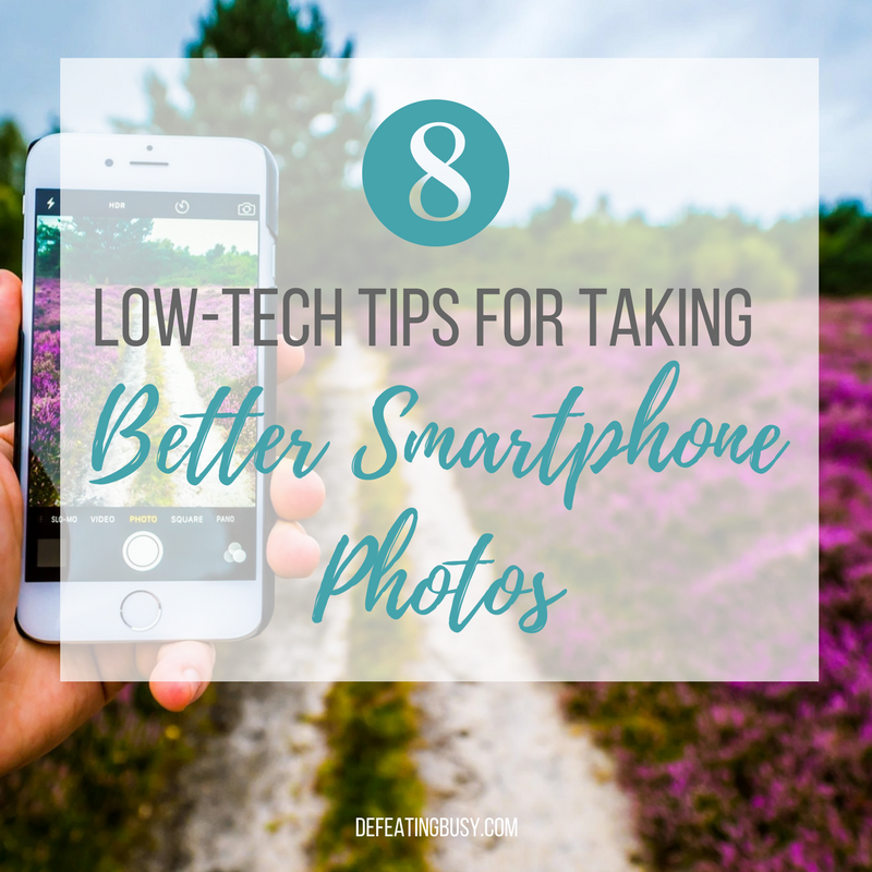 8 Low-Tech Tips for Taking Better Smartphone Pictures