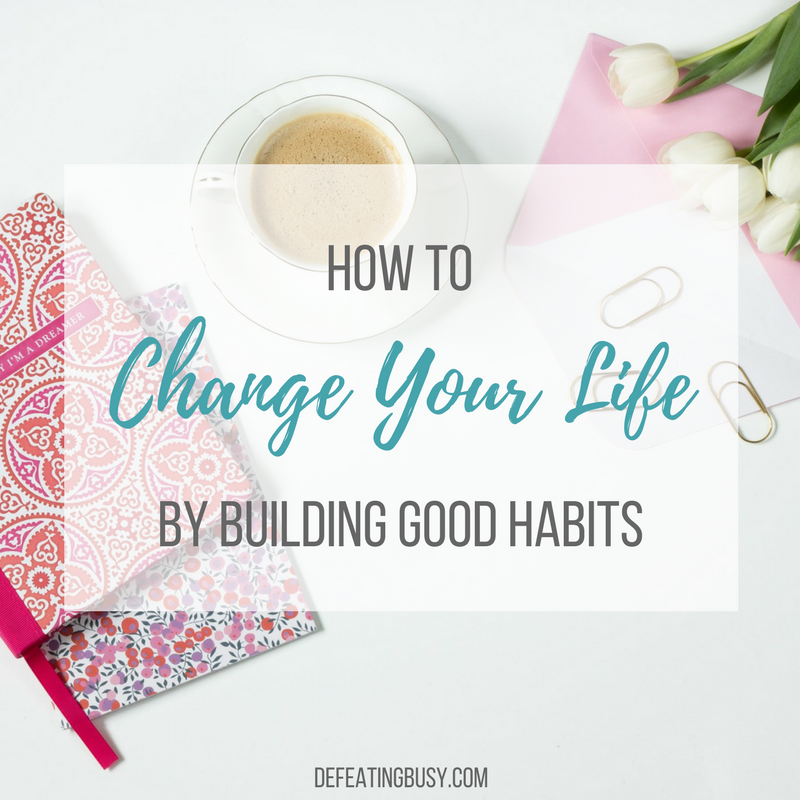 How to Change Your Life by Building Good Habits