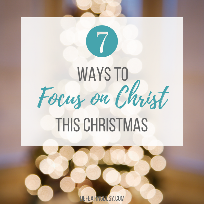7 Simple Ways to Focus on Christ this Christmas