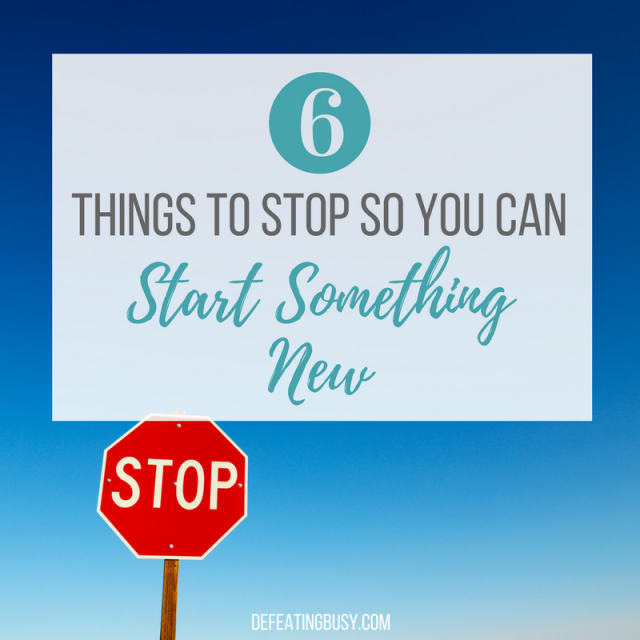 6 Things to Stop So You Can Start Something New