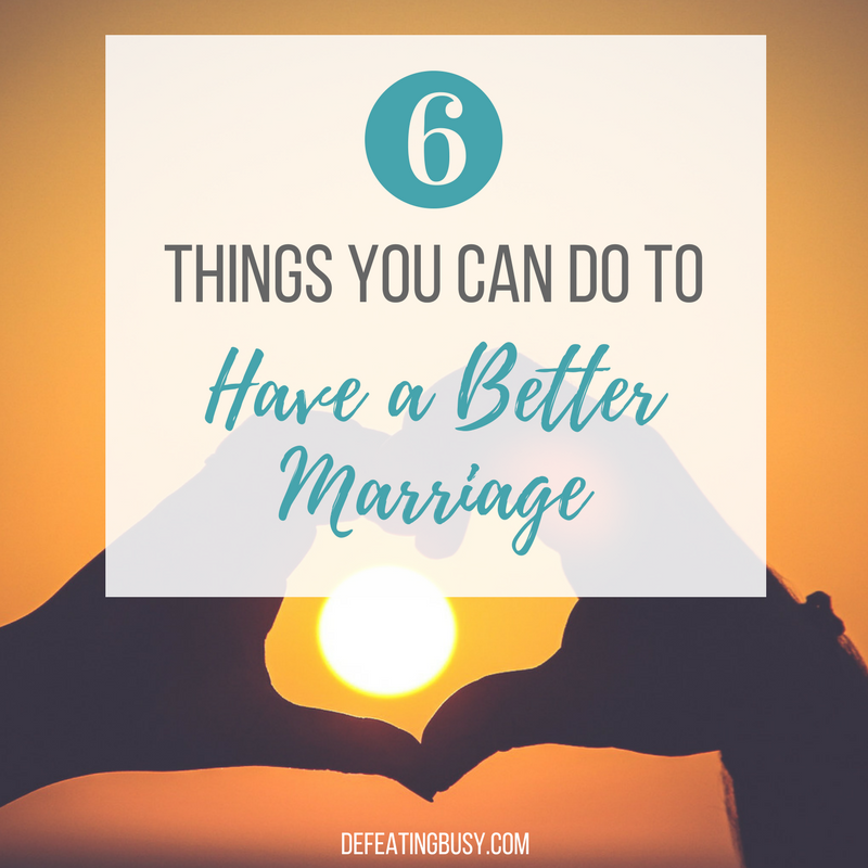6 Things You Can Do to Have a Better Marriage