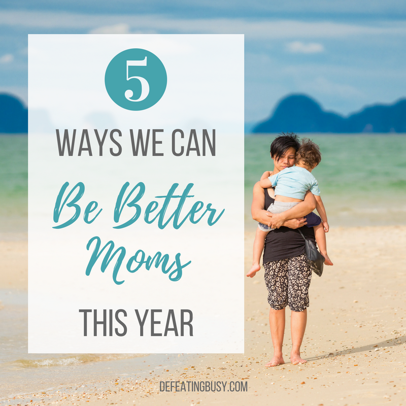 5 Ways We Can Be Better Moms This Year
