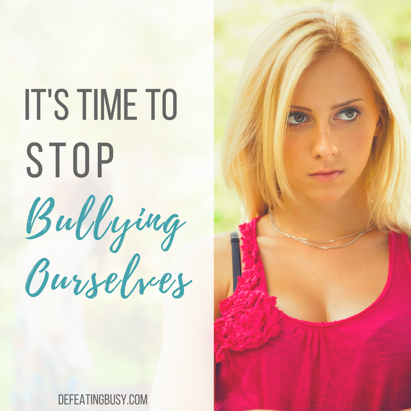 It's Time to Stop Bullying Ourselves