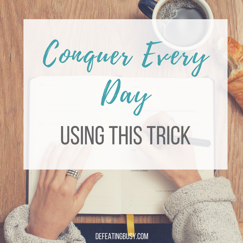 Conquer Every Day Using This Trick
