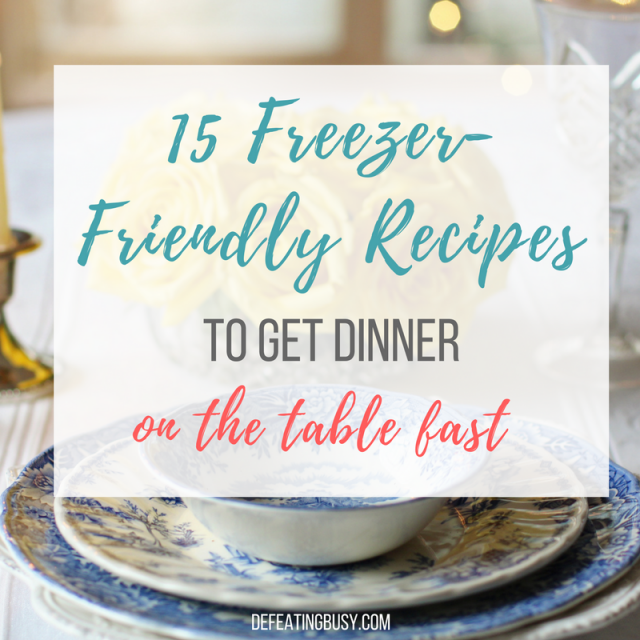 15 Freezer-Friendly Recipes to Get Dinner on the Table Fast