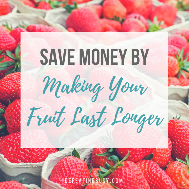Save Money By Making Your Fruit Last Longer