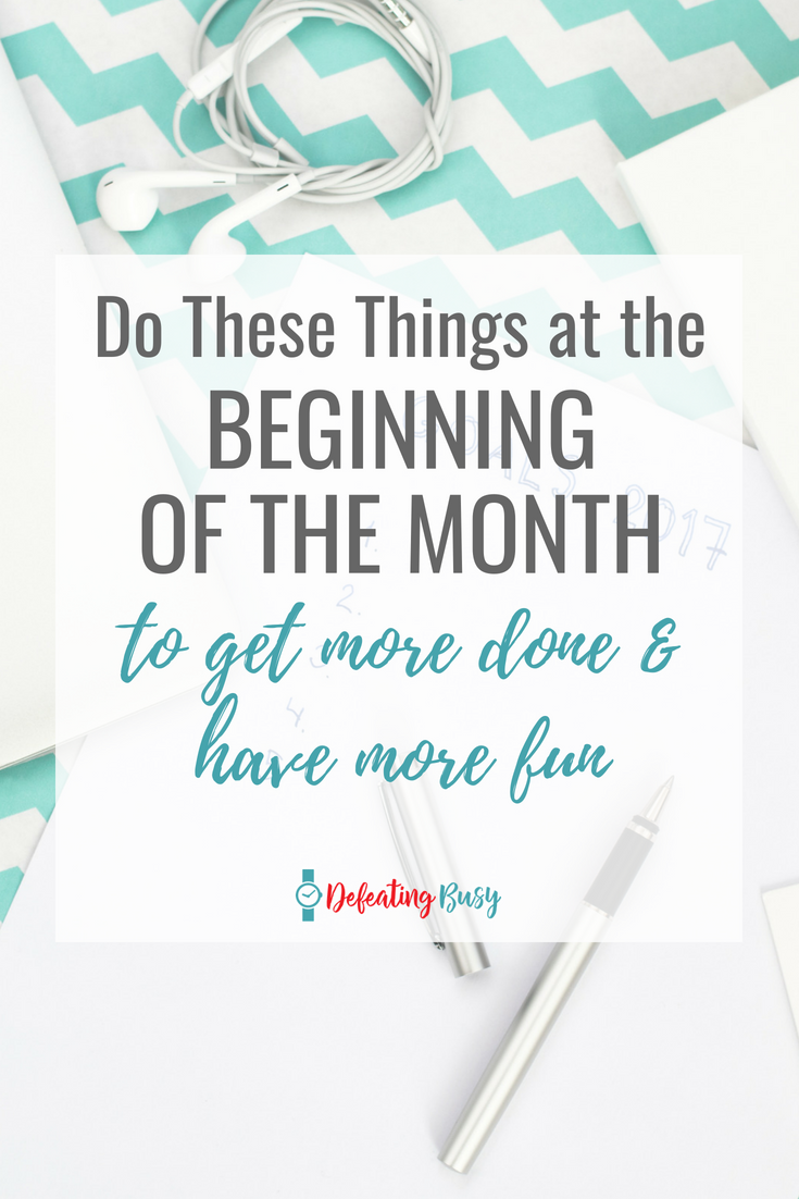 If you want to have more fun and get more done every month, there are the 5 things you can do at the beginning of the month.