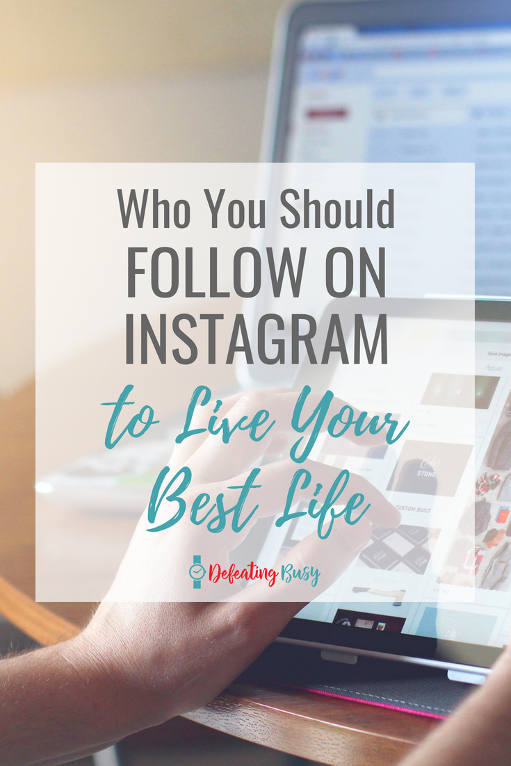 Instagram adds so much value to my life. Here are the top people to follow on Instagram who will help you live your best life. #defeatingbusy