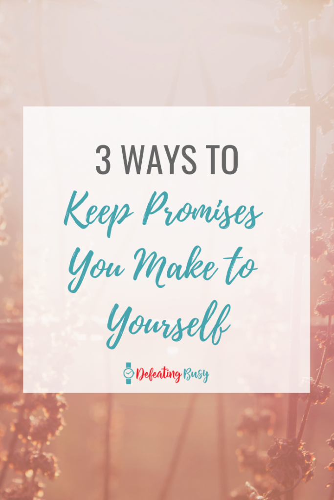 3 Ways to Keep Promises You Make to Yourself