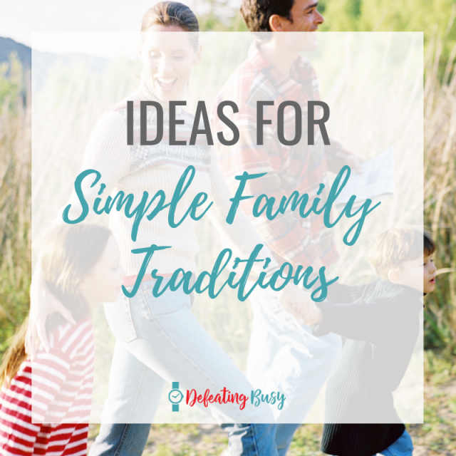 Ideas for Simple Family Traditions